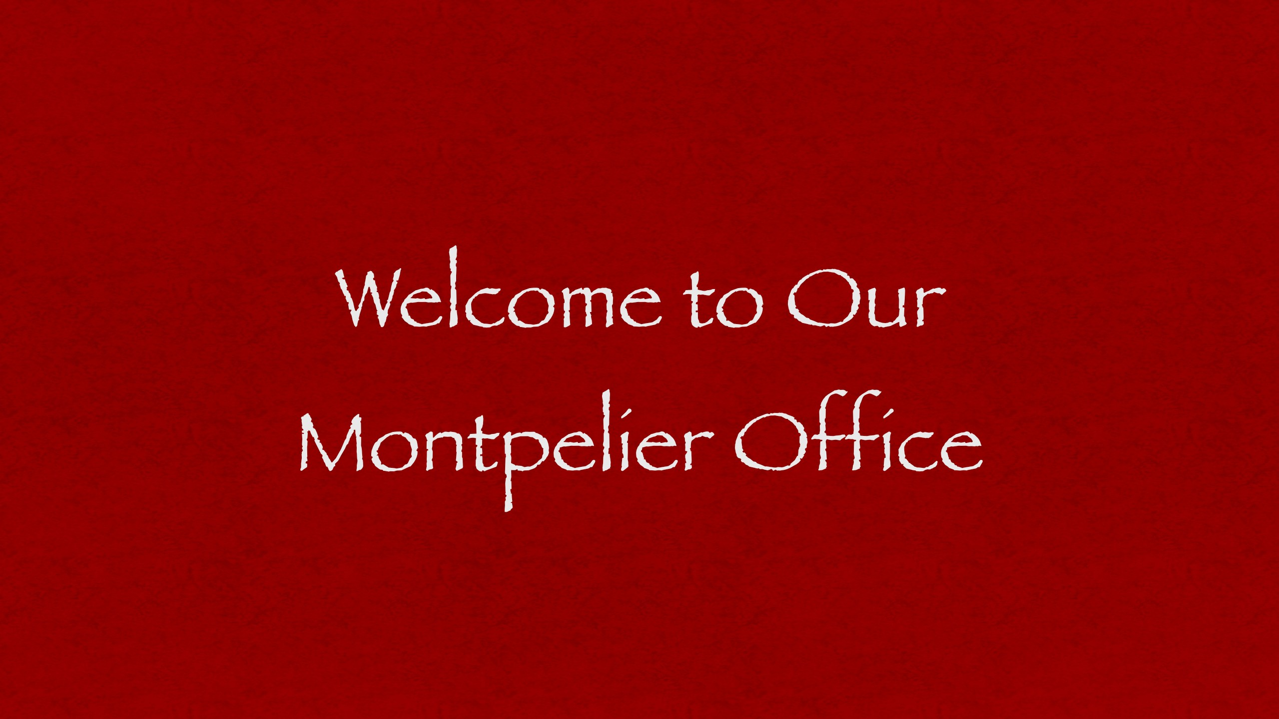 Welcome To Our Montpelier Office