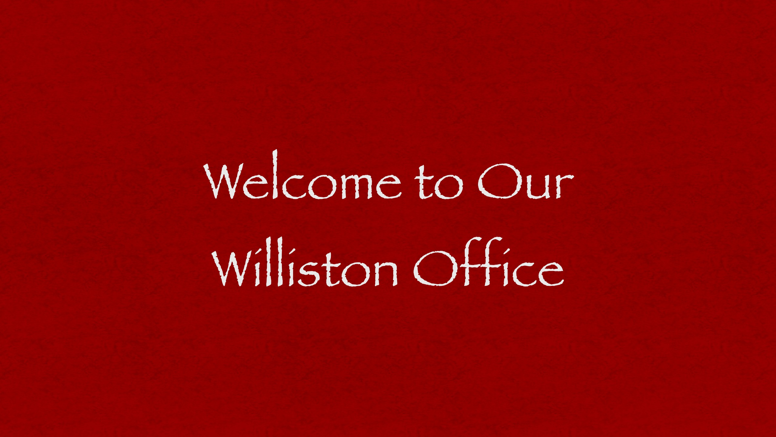 Welcome To Our Williston Office